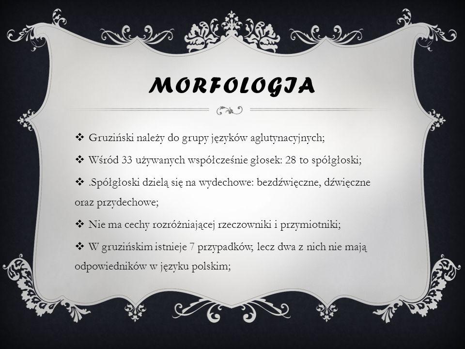 Morfologia Gruziński należy do grupy języków aglutynacyjnych;