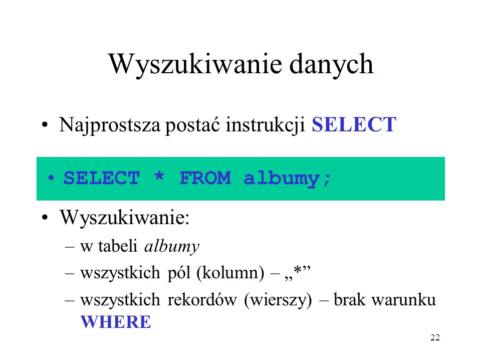 Wyszukiwanie danych Najprostsza postać instrukcji SELECT Wyszukiwanie: