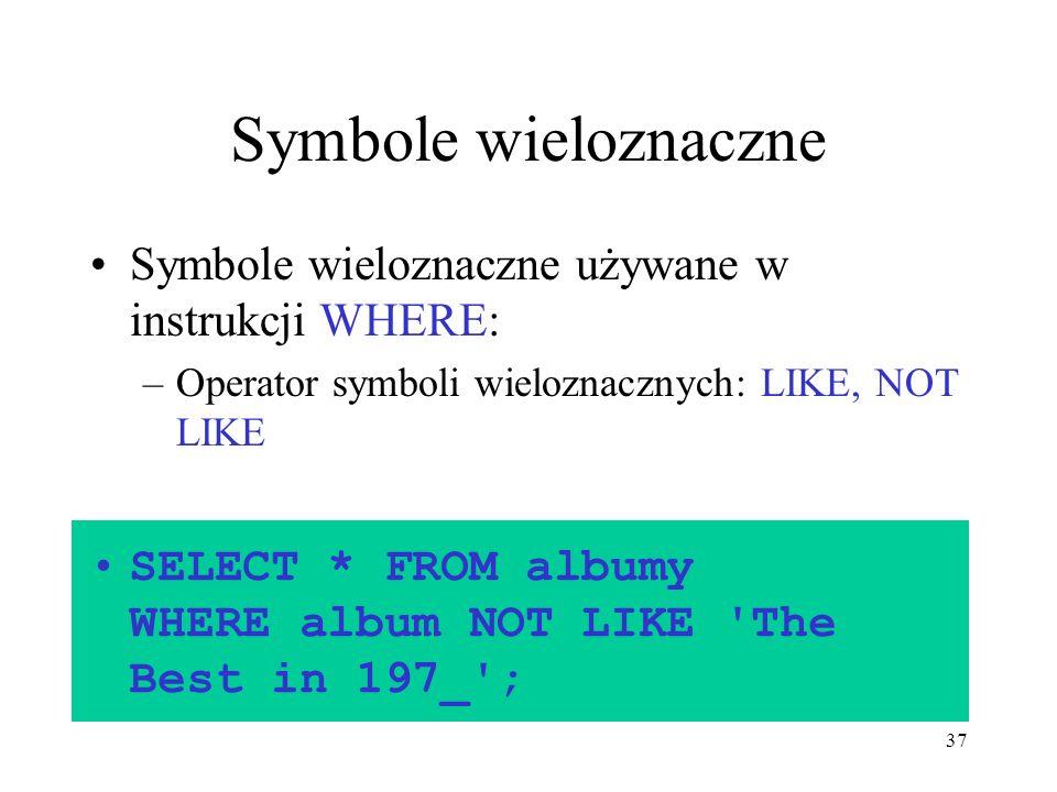Symbole wieloznaczne Symbole wieloznaczne używane w instrukcji WHERE: