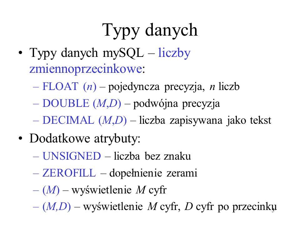 Typy danych Typy danych mySQL – liczby zmiennoprzecinkowe: