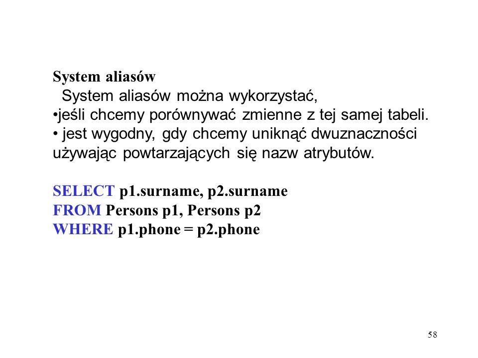 System aliasów System aliasów można wykorzystać, jeśli chcemy porównywać zmienne z tej samej tabeli.