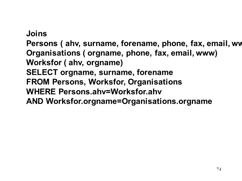 Joins Persons ( ahv, surname, forename, phone, fax, email, www) Organisations ( orgname, phone, fax, email, www)