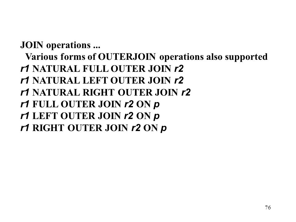 JOIN operations ... Various forms of OUTERJOIN operations also supported. r1 NATURAL FULL OUTER JOIN r2.