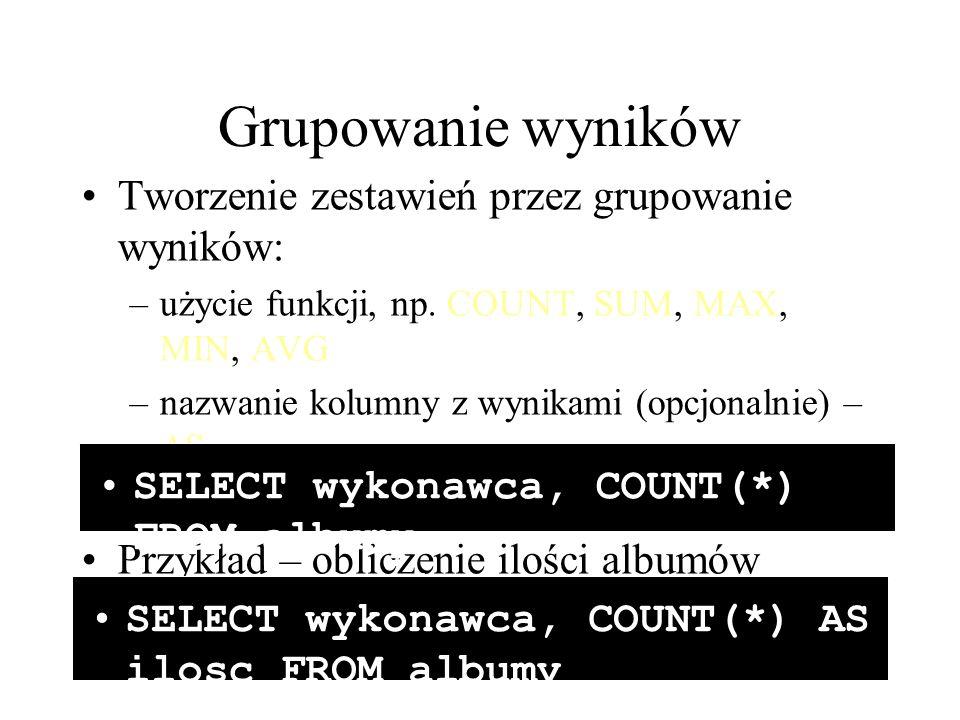 Grupowanie wyników Tworzenie zestawień przez grupowanie wyników: