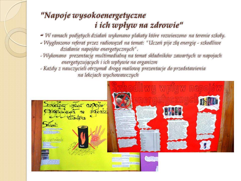 Napoje wysokoenergetyczne i ich wpływ na zdrowie - W ramach podjętych działań wykonano plakaty które rozwieszono na terenie szkoły.