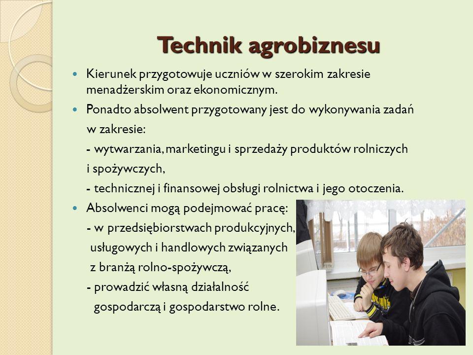 Technik agrobiznesu Kierunek przygotowuje uczniów w szerokim zakresie menadżerskim oraz ekonomicznym.
