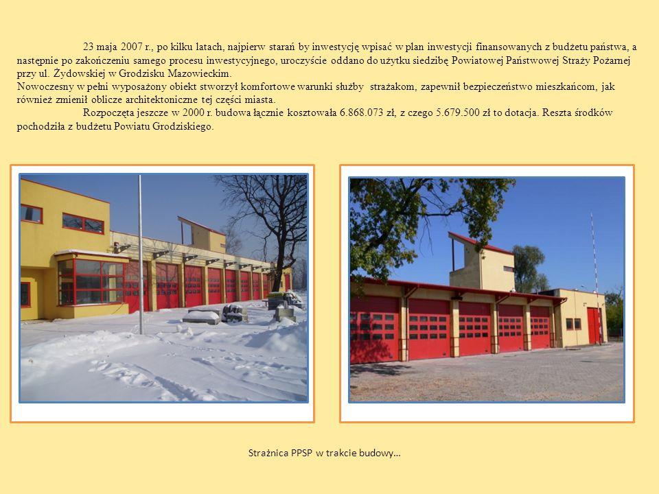 23 maja 2007 r., po kilku latach, najpierw starań by inwestycję wpisać w plan inwestycji finansowanych z budżetu państwa, a następnie po zakończeniu samego procesu inwestycyjnego, uroczyście oddano do użytku siedzibę Powiatowej Państwowej Straży Pożarnej przy ul. Żydowskiej w Grodzisku Mazowieckim.
