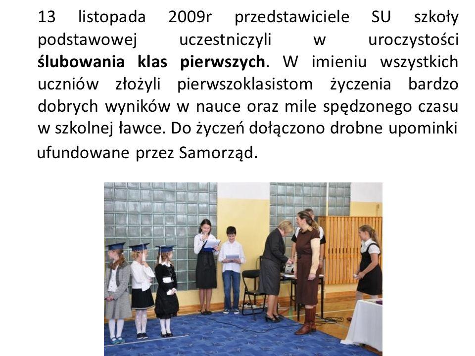 13 listopada 2009r przedstawiciele SU szkoły podstawowej uczestniczyli w uroczystości ślubowania klas pierwszych. W imieniu wszystkich uczniów złożyli pierwszoklasistom życzenia bardzo dobrych wyników w nauce oraz mile spędzonego czasu w szkolnej ławce. Do życzeń dołączono drobne upominki