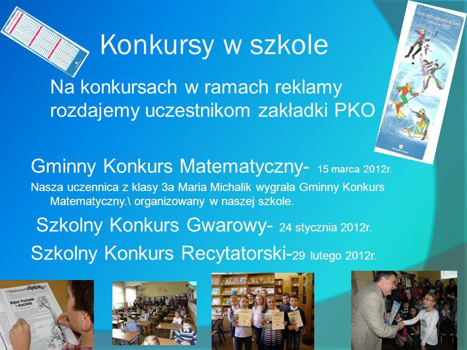 Konkursy w szkole Na konkursach w ramach reklamy rozdajemy uczestnikom zakładki PKO. Gminny Konkurs Matematyczny- 15 marca 2012r.