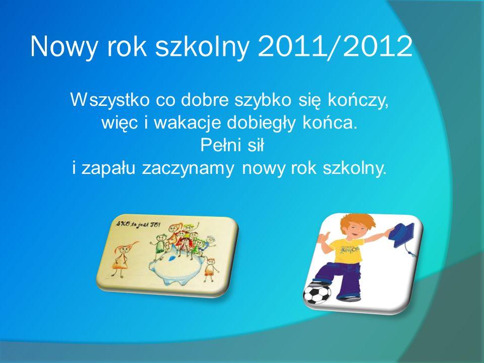 Nowy rok szkolny 2011/2012 Wszystko co dobre szybko się kończy,