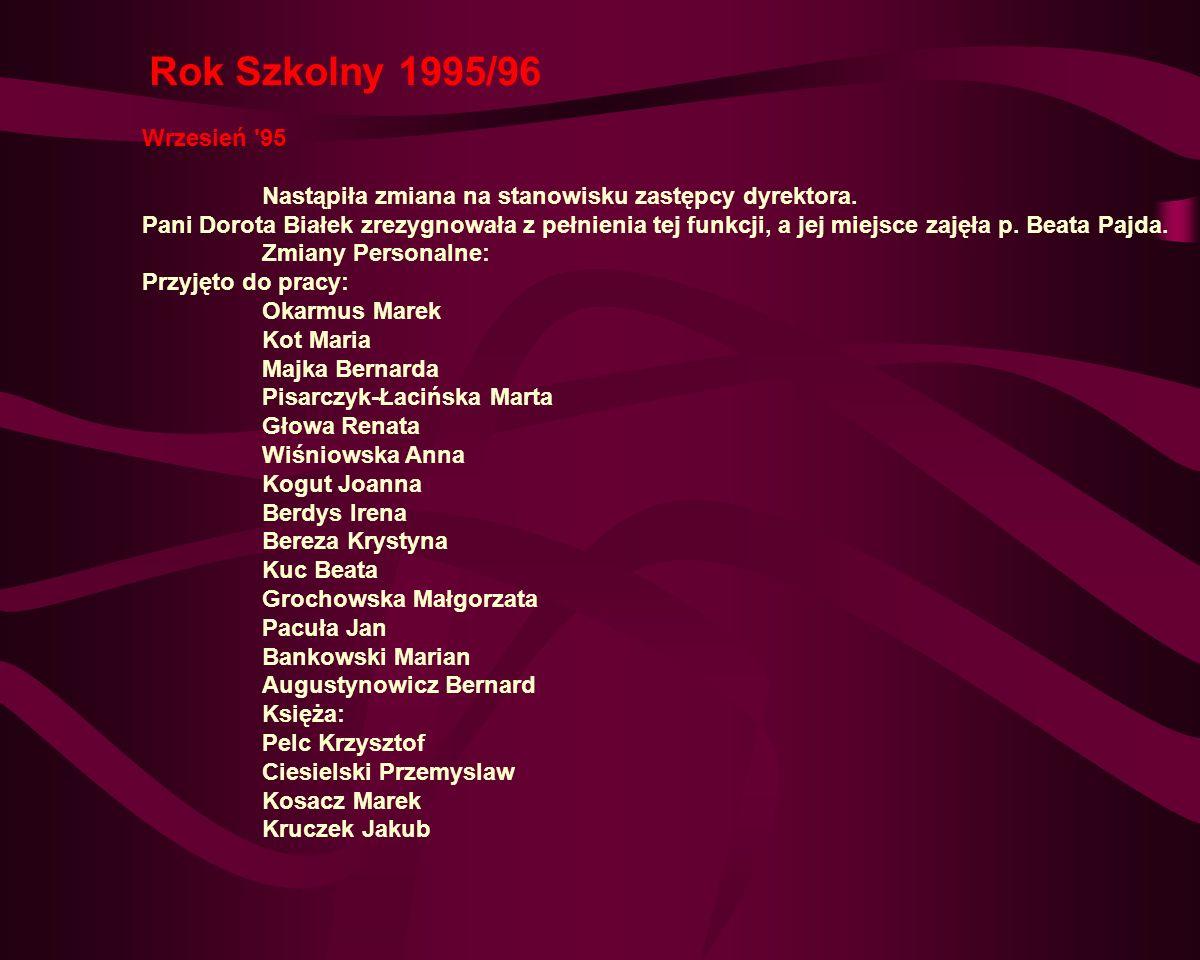 Rok Szkolny 1995/96 Wrzesień 95. Nastąpiła zmiana na stanowisku zastępcy dyrektora.