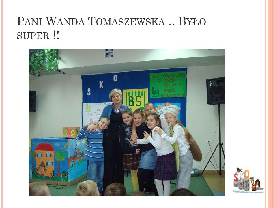 Pani Wanda Tomaszewska .. Było super !!