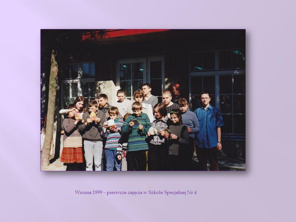 … Wiosna 1999 - pierwsze zajęcia w Szkole Specjalnej Nr 4
