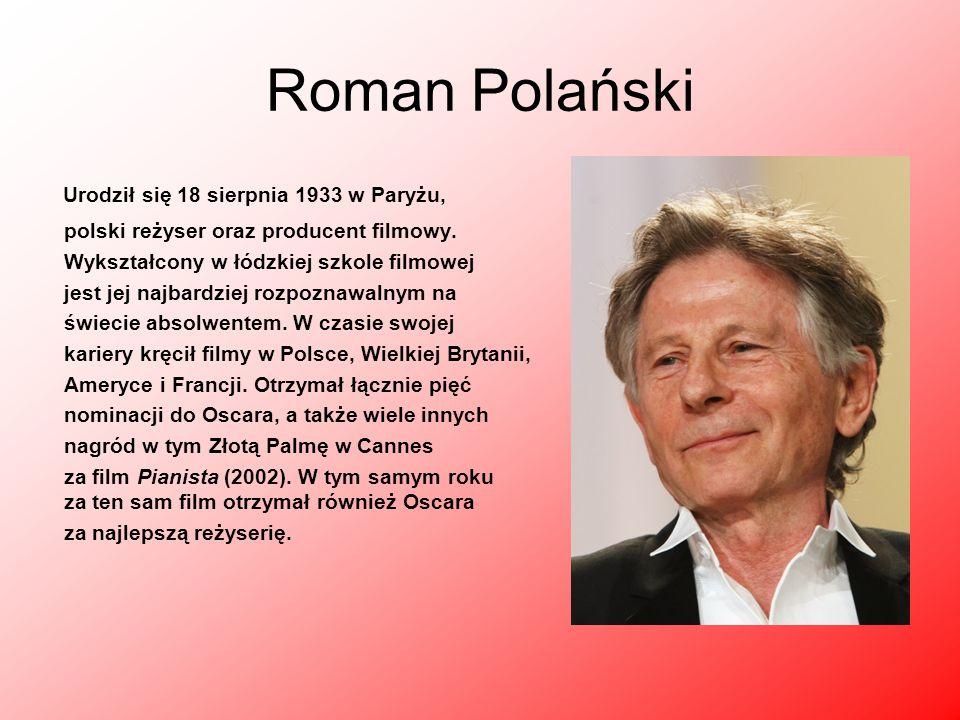 Roman Polański Urodził się 18 sierpnia 1933 w Paryżu,