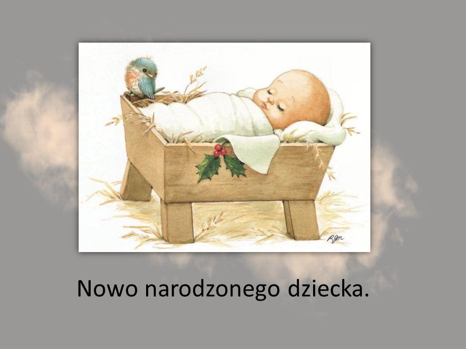 Nowo narodzonego dziecka.