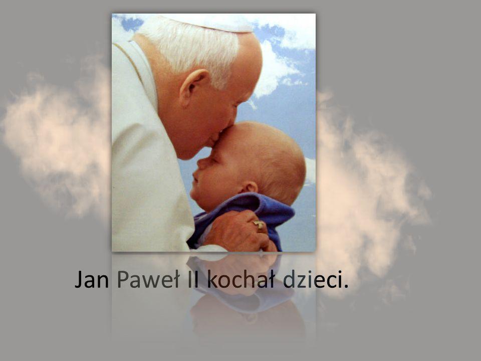 Jan Paweł II kochał dzieci.