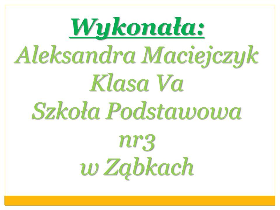 Wykonała: Aleksandra Maciejczyk Klasa Va Szkoła Podstawowa nr3 w Ząbkach