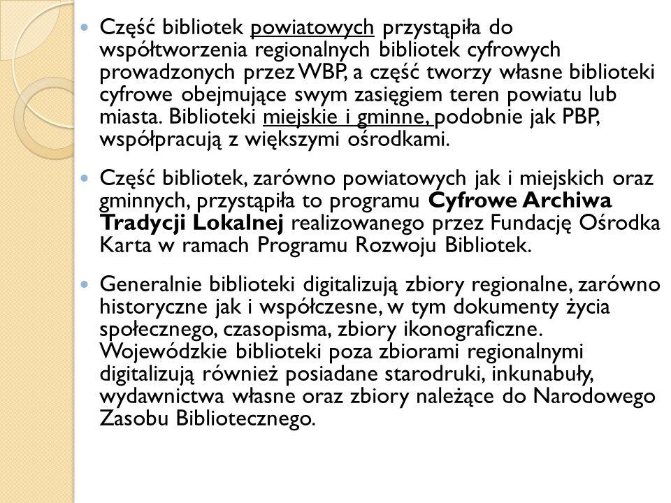 Część bibliotek powiatowych przystąpiła do współtworzenia regionalnych bibliotek cyfrowych prowadzonych przez WBP, a część tworzy własne biblioteki cyfrowe obejmujące swym zasięgiem teren powiatu lub miasta. Biblioteki miejskie i gminne, podobnie jak PBP, współpracują z większymi ośrodkami.