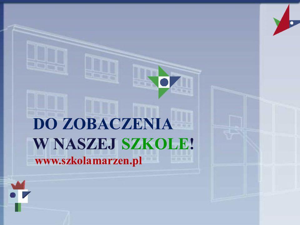 DO ZOBACZENIA W NASZEJ SZKOLE! www.szkolamarzen.pl