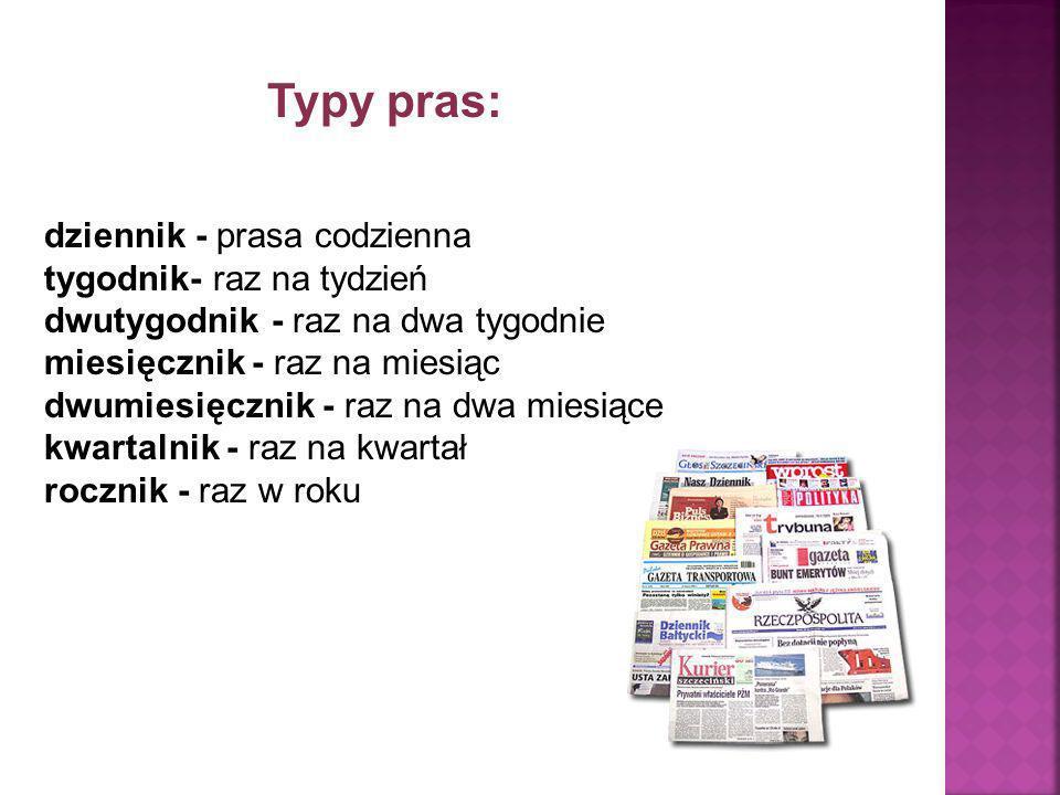 Typy pras: dziennik - prasa codzienna tygodnik- raz na tydzień