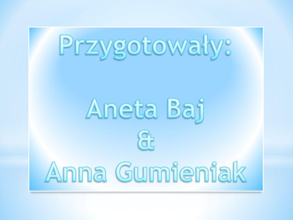 Przygotowały: Aneta Baj & Anna Gumieniak
