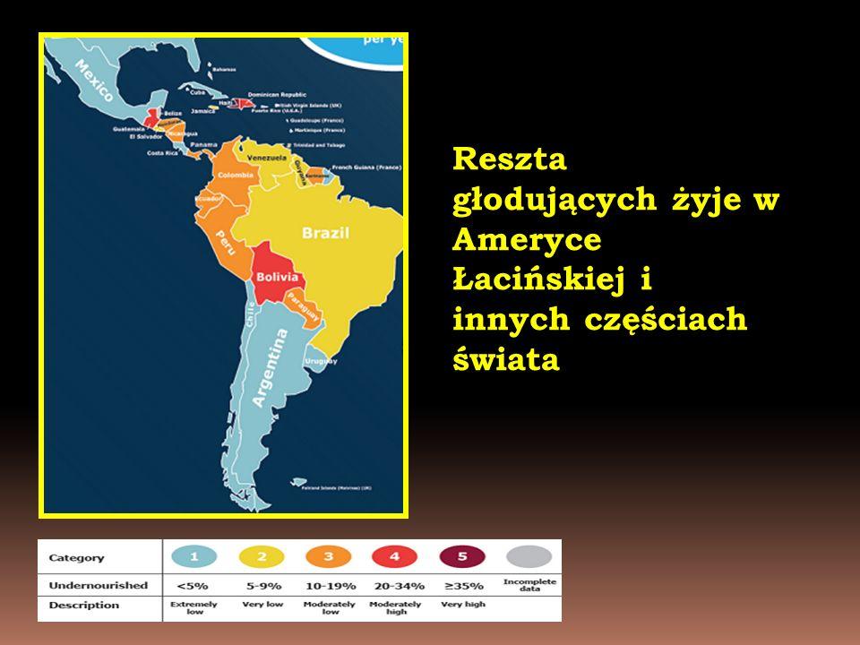 Reszta głodujących żyje w Ameryce Łacińskiej i innych częściach świata