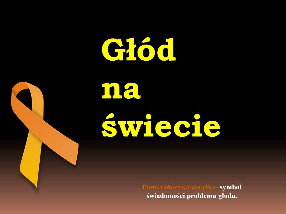 Pomarańczowa wstążka- symbol świadomości problemu głodu.