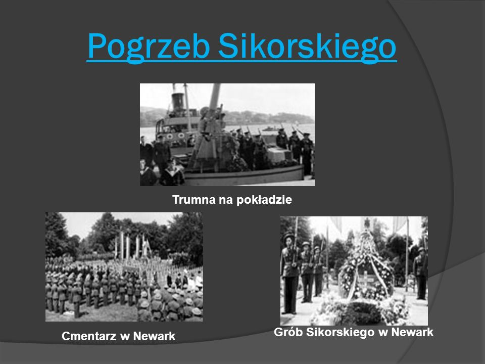 Pogrzeb Sikorskiego Trumna na pokładzie Grób Sikorskiego w Newark
