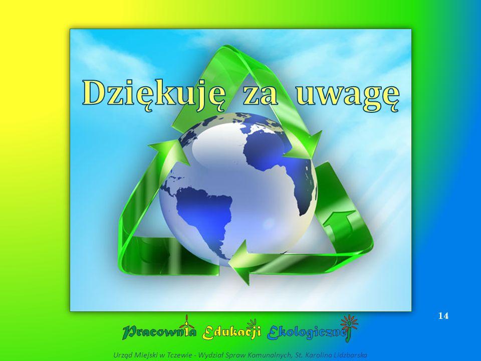 Dziękuję za uwagę Urząd Miejski w Tczewie - Wydział Spraw Komunalnych, St. Karolina Lidzbarska