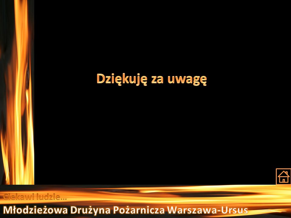 Dziękuję za uwagę Młodzieżowa Drużyna Pożarnicza Warszawa-Ursus