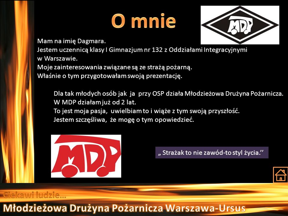 O mnie Młodzieżowa Drużyna Pożarnicza Warszawa-Ursus Ciekawi ludzie…