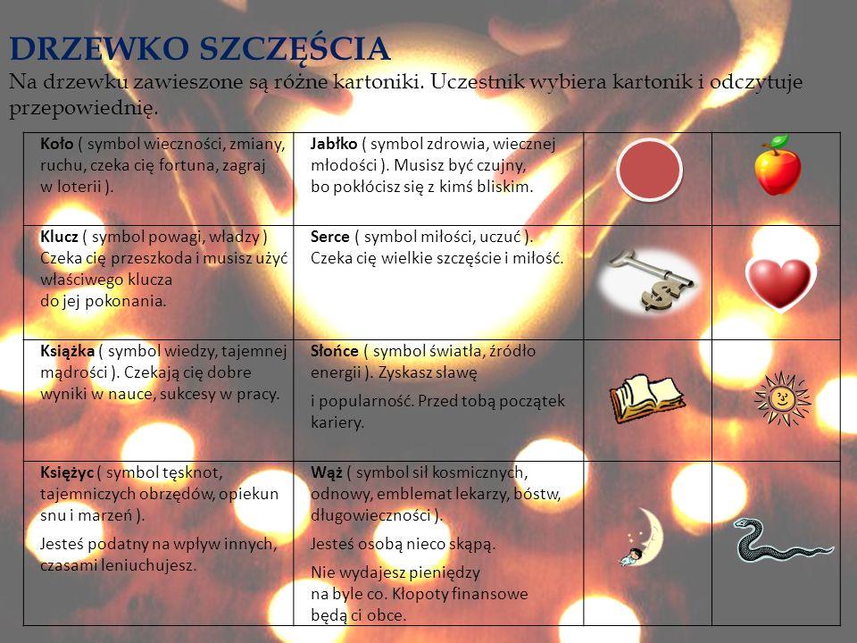 DRZEWKO SZCZĘŚCIA Na drzewku zawieszone są różne kartoniki. Uczestnik wybiera kartonik i odczytuje przepowiednię.