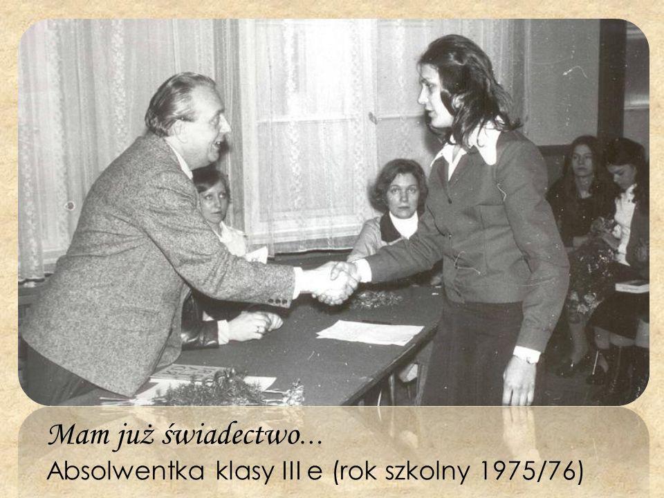Mam już świadectwo… Absolwentka klasy III e (rok szkolny 1975/76)