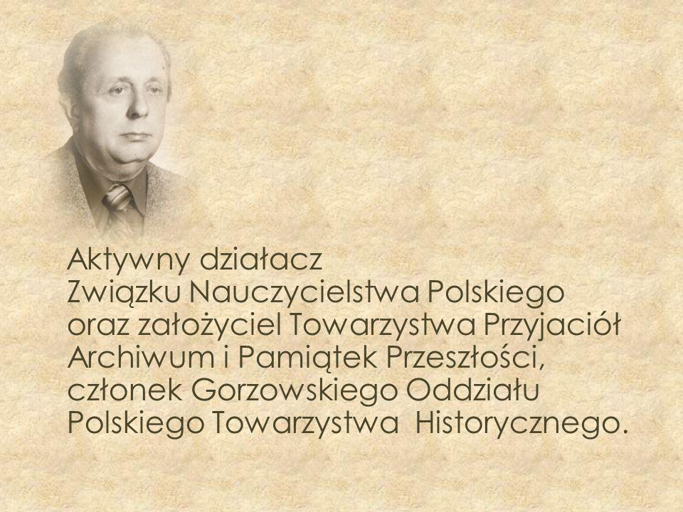 Aktywny działacz Związku Nauczycielstwa Polskiego oraz założyciel Towarzystwa Przyjaciół Archiwum i Pamiątek Przeszłości, członek Gorzowskiego Oddziału Polskiego Towarzystwa Historycznego.