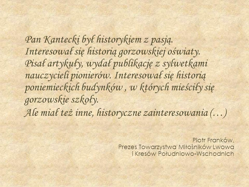 Pan Kantecki był historykiem z pasją