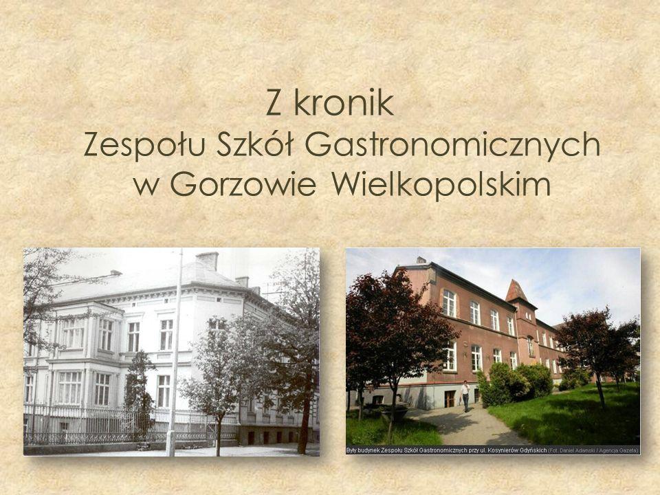 Z kronik Zespołu Szkół Gastronomicznych w Gorzowie Wielkopolskim