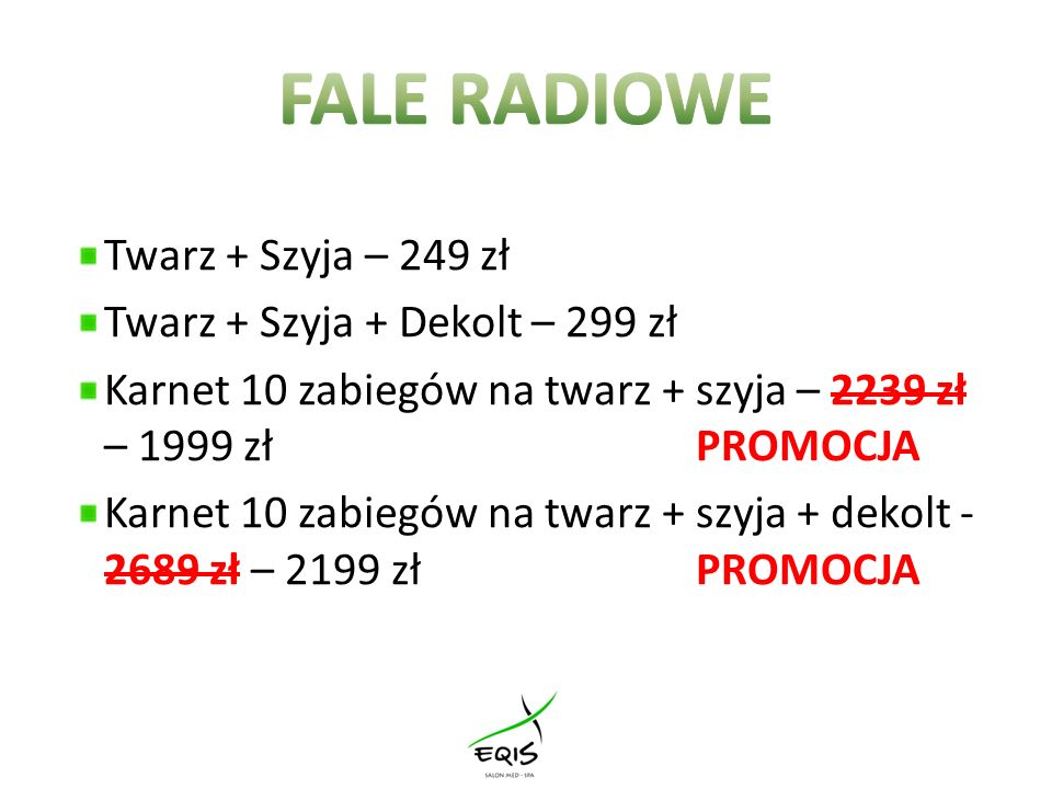 FALE RADIOWE Twarz + Szyja – 249 zł Twarz + Szyja + Dekolt – 299 zł