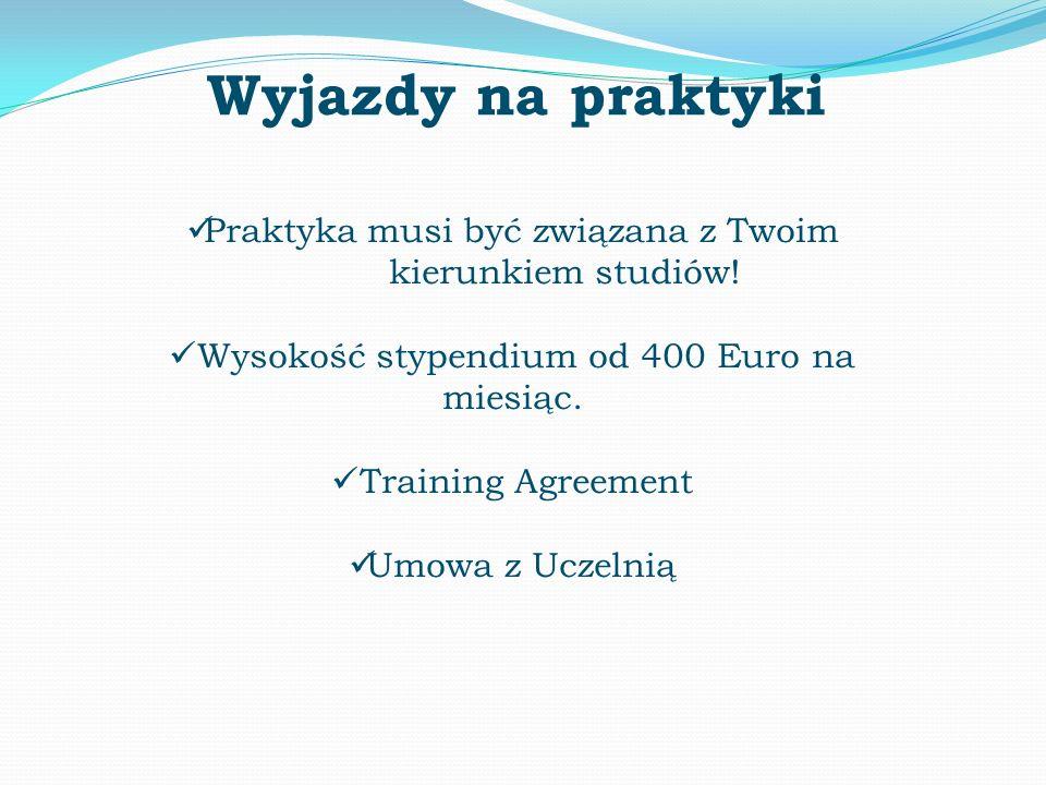 Wyjazdy na praktyki Praktyka musi być związana z Twoim kierunkiem studiów! Wysokość stypendium od 400 Euro na miesiąc.