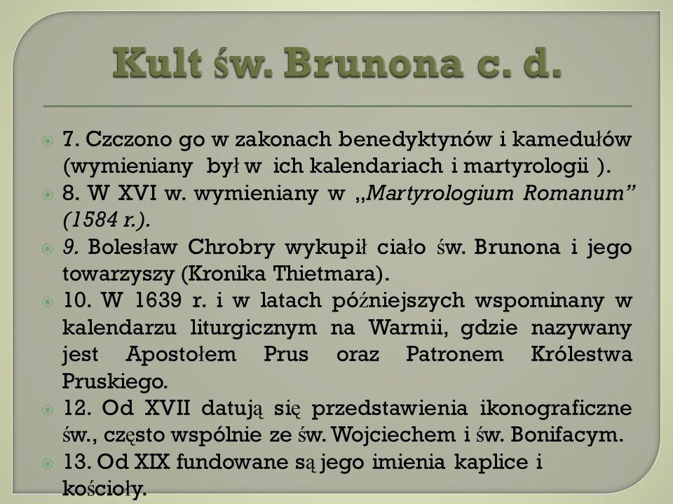 Kult św. Brunona c. d. 7. Czczono go w zakonach benedyktynów i kamedułów (wymieniany był w ich kalendariach i martyrologii ).