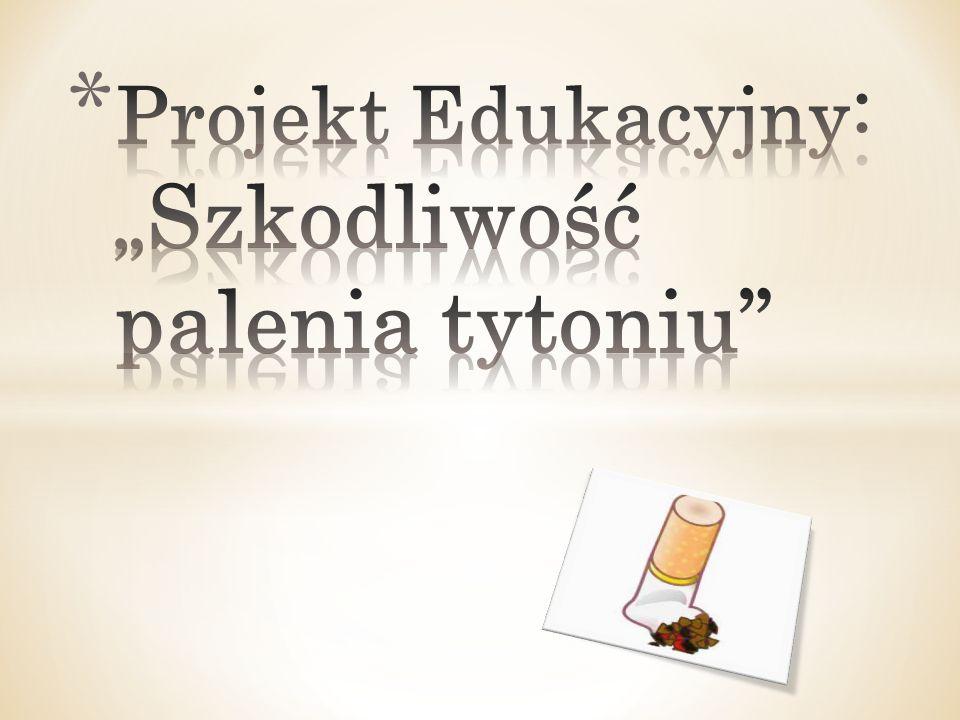 """Projekt Edukacyjny: """"Szkodliwość palenia tytoniu"""