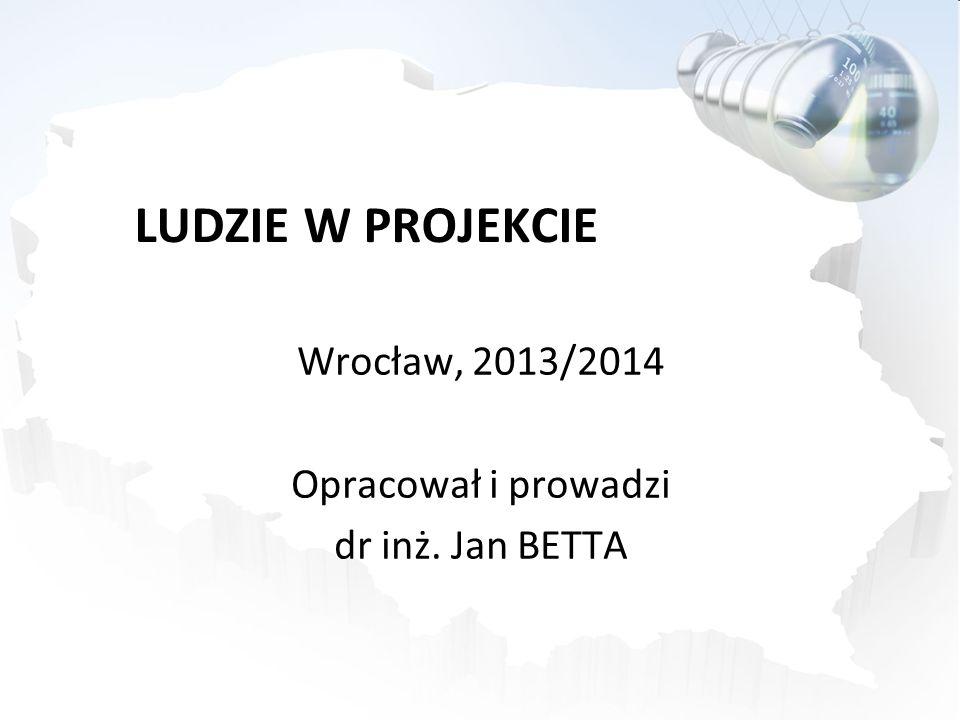 LUDZIE W PROJEKCIE Wrocław, 2013/2014 Opracował i prowadzi
