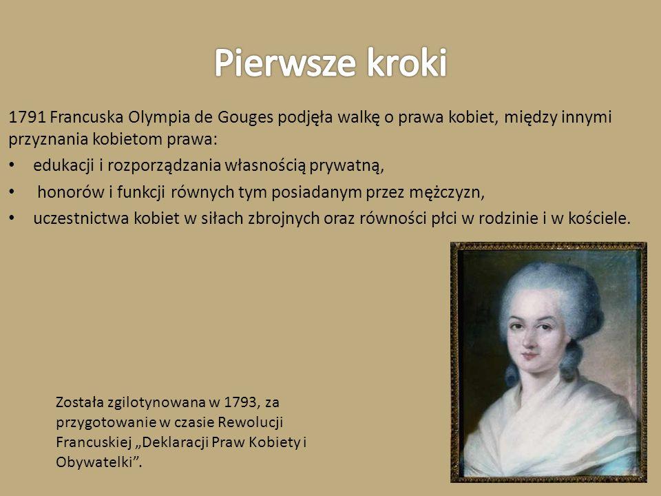 Pierwsze kroki1791 Francuska Olympia de Gouges podjęła walkę o prawa kobiet, między innymi przyznania kobietom prawa: