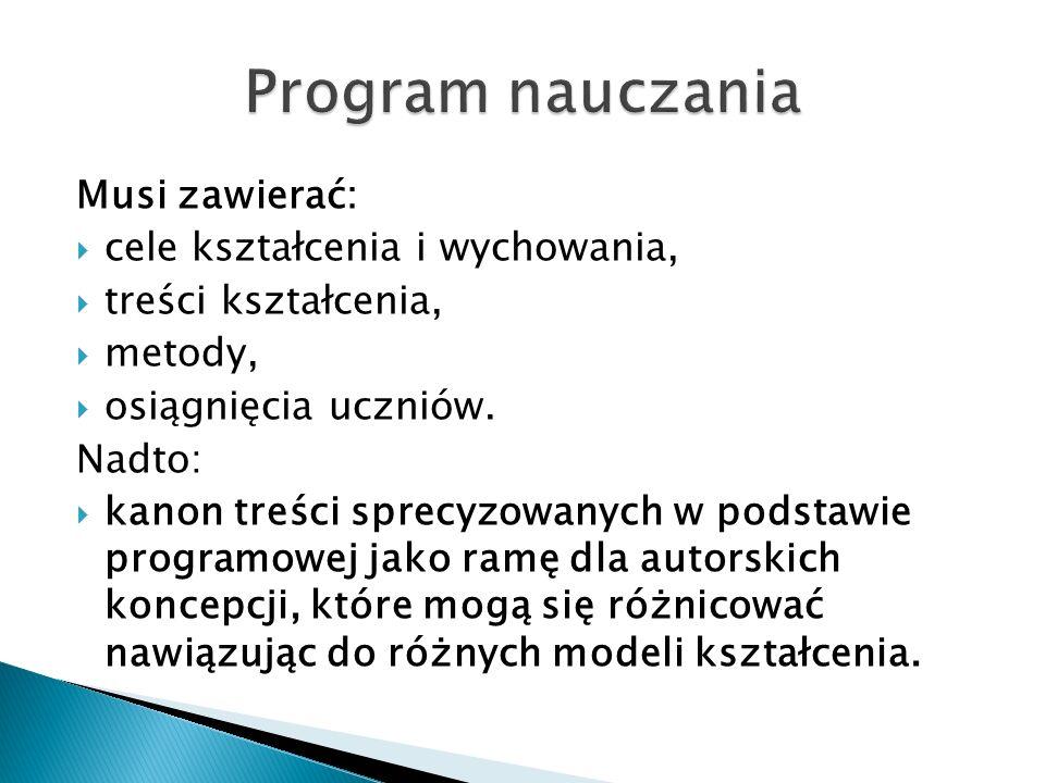 Program nauczania Musi zawierać: cele kształcenia i wychowania,