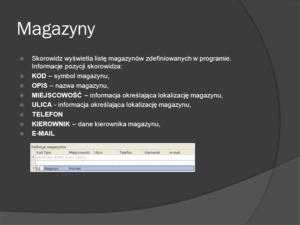 Magazyny Skorowidz wyświetla listę magazynów zdefiniowanych w programie. Informacje pozycji skorowidza: