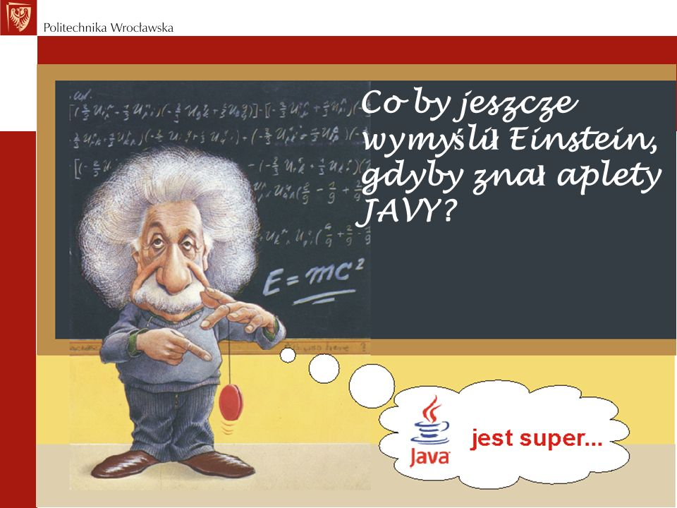 Co by jeszcze wymyślił Einstein, gdyby znał aplety JAVY