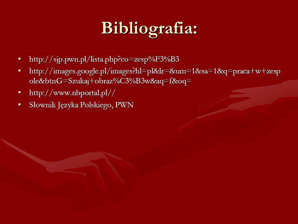 Bibliografia: http://sjp.pwn.pl/lista.php co=zesp%F3%B3