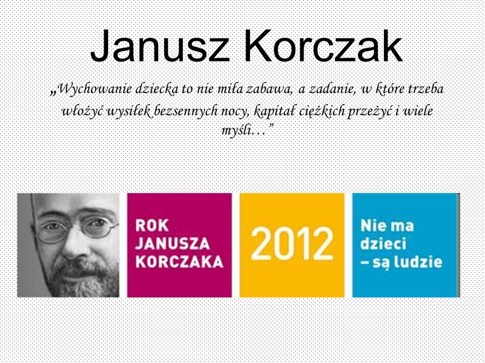 """Janusz Korczak """"Wychowanie dziecka to nie miła zabawa, a zadanie, w które trzeba włożyć wysiłek bezsennych nocy, kapitał ciężkich przeżyć i wiele myśli…"""