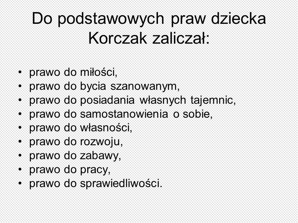 Do podstawowych praw dziecka Korczak zaliczał:
