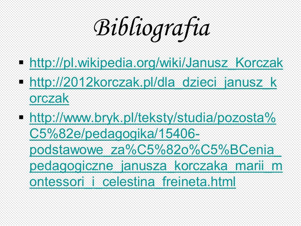 Bibliografia http://pl.wikipedia.org/wiki/Janusz_Korczak