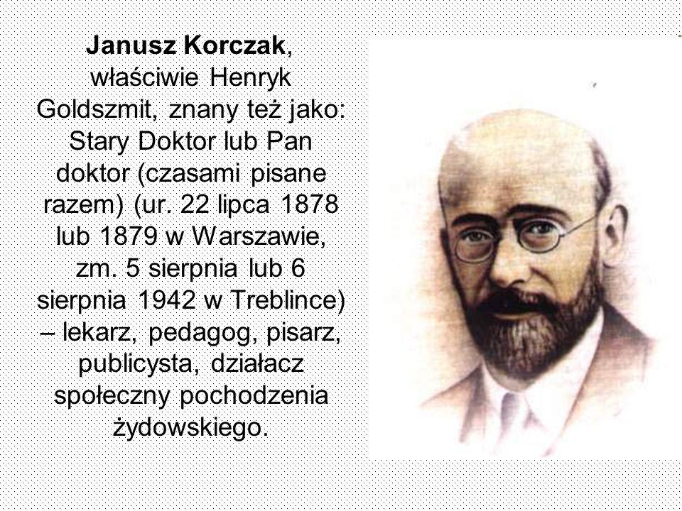 Janusz Korczak, właściwie Henryk Goldszmit, znany też jako: Stary Doktor lub Pan doktor (czasami pisane razem) (ur.